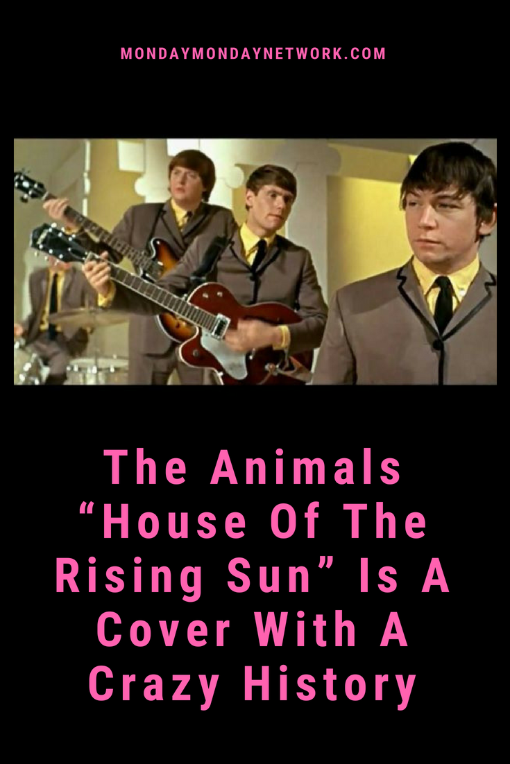 The Animals House Of The Rising Sun Is A Cover With A Crazy History House Of The Rising Sun Rock N Roll Music Rock Music