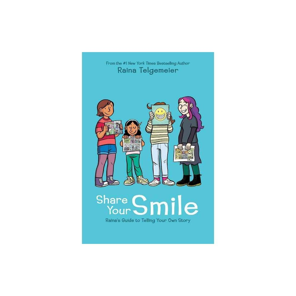 Share Your Smile Raina S Guide To Telling Your Own Story By