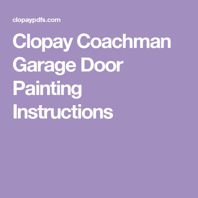 Clopay Coachman Garage Door Painting Instructions Garage Door Paint Painted Doors Garage Doors