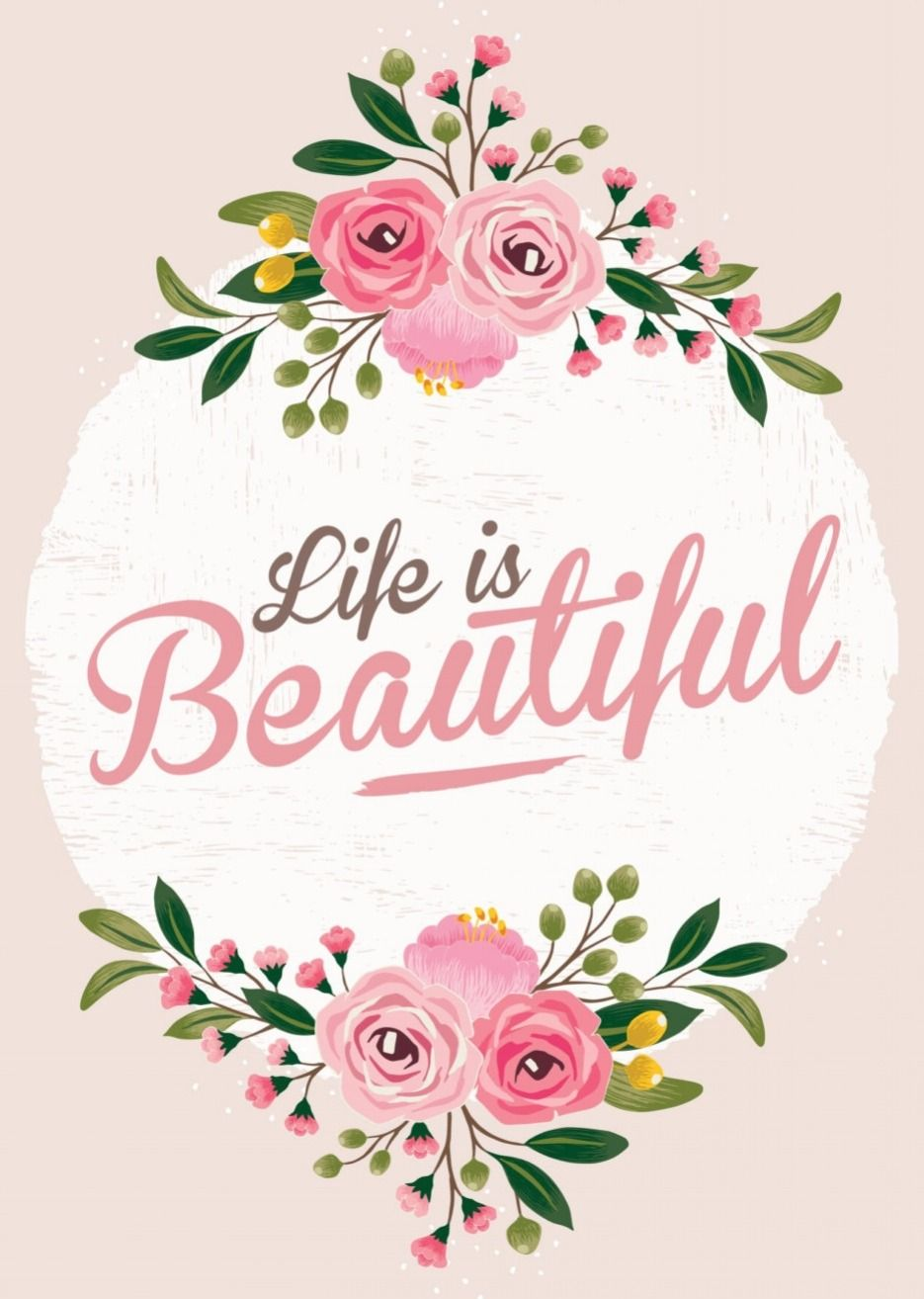 Life is beautiful. Floral quotes, Quote prints, Flower