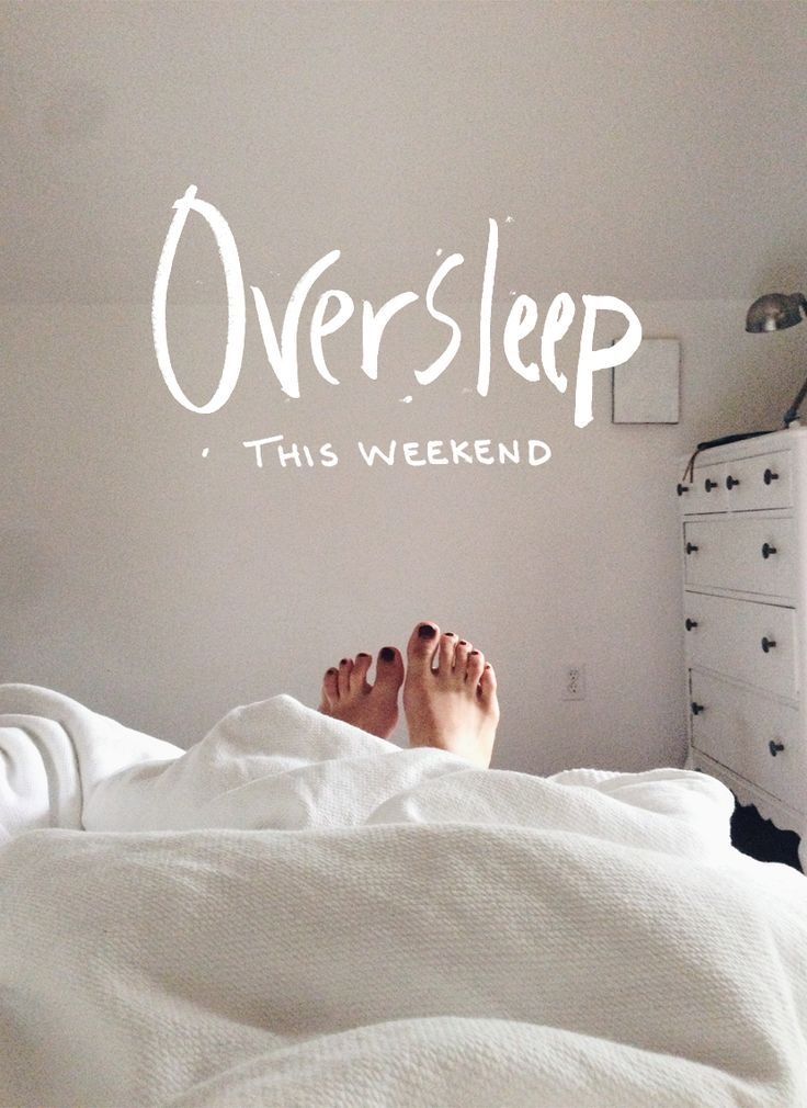 Oversleep this weekend