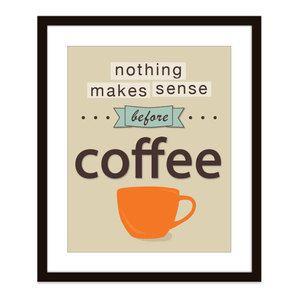 Nada faz sentido sem café :)