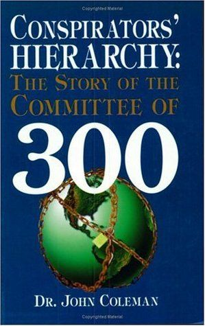 Conspirators' Hierarchy: The Story of the Committee of 300 by John Coleman - Can you imagine an all powerful group, that knows no national boundaries, above the laws of all countries, one that controls every aspect of politics, religion, commerce and industry, banking, insurance, mining, the drug trade, the petroleum industry, a group answerable to no one but its members? To the vast majority of us, such a group would appear to be beyond the realms of possibilities and capabilities of any…