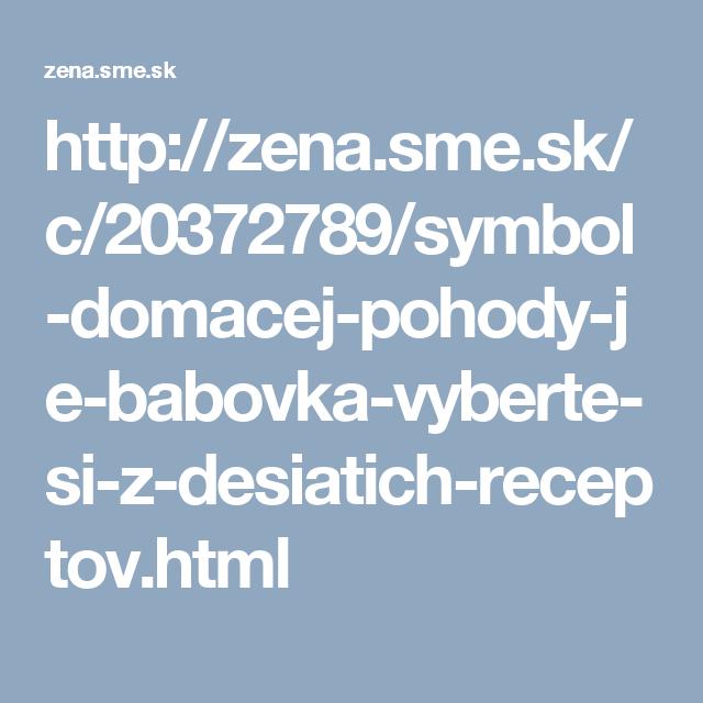 http://zena.sme.sk/c/20372789/symbol-domacej-pohody-je-babovka-vyberte-si-z-desiatich-receptov.html