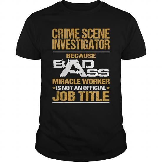CRIME SCENE INVESTIGATOR Because BADASS Miracle Worker Isn't An Official Job Title T Shirts, Hoodies, Sweatshirts. GET ONE ==> https://www.sunfrog.com/LifeStyle/CRIME-SCENE-INVESTIGATOR--BADASS-NEW-Black-Guys.html?41382