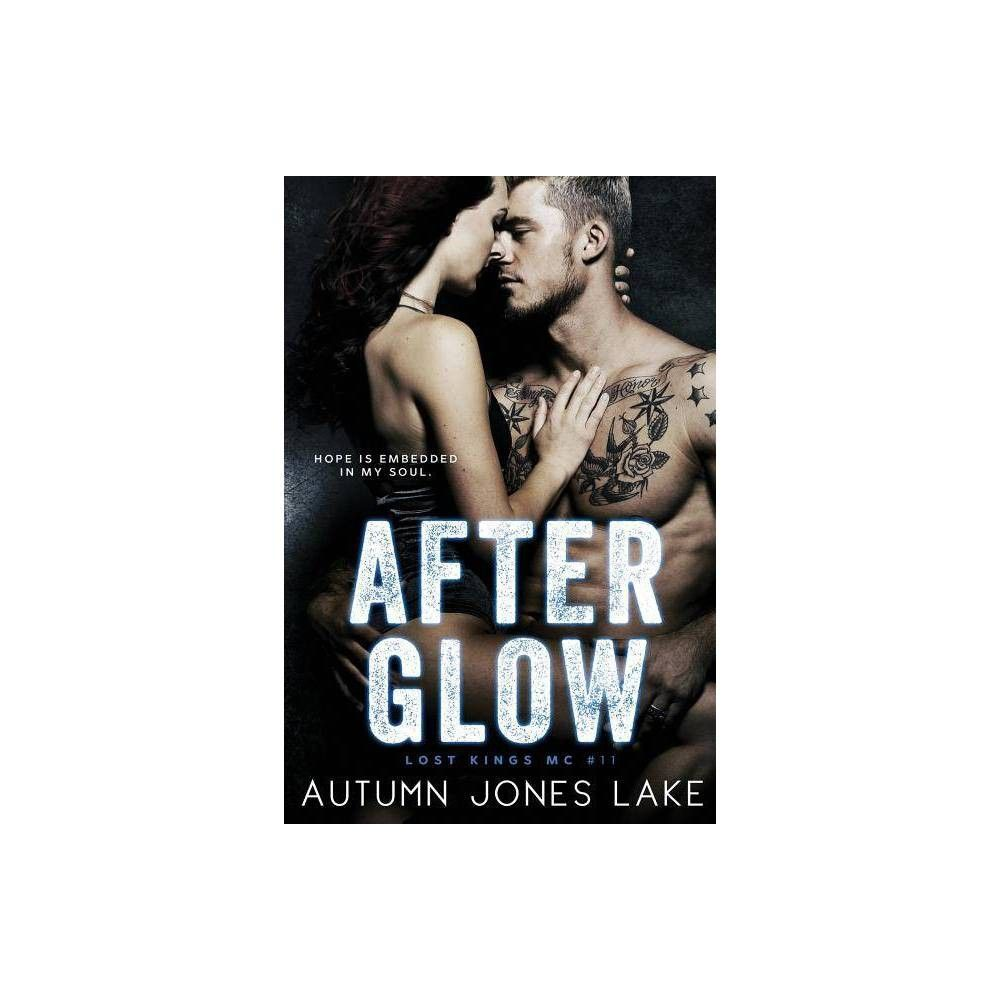 After Glow (Lost Kings MC #11) - by Autumn Jones Lake (Paperback)