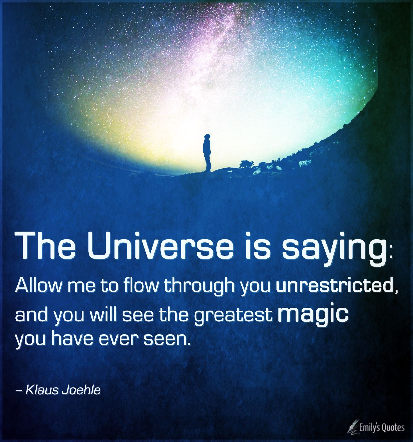 The Universe is saying – Allow me to flow through you unrestricted
