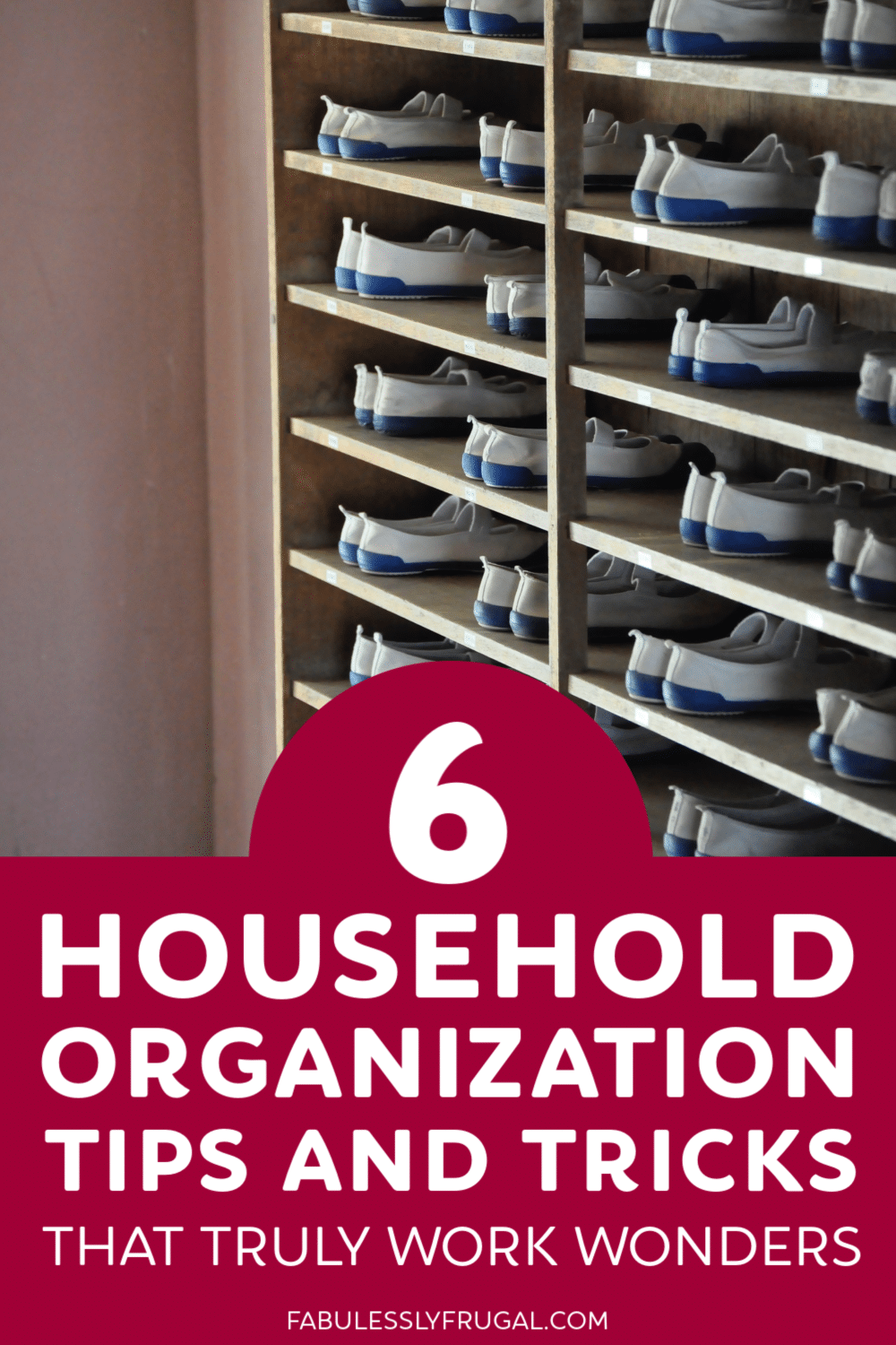 6 Home Organization Tips: Organize Your Home Once and For All