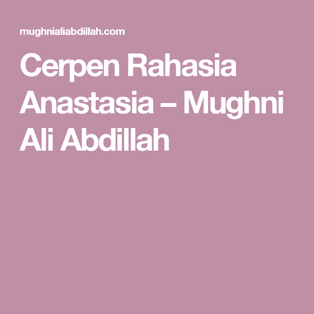 Cerpen Rahasia Anastasia – Mughni Ali Abdillah