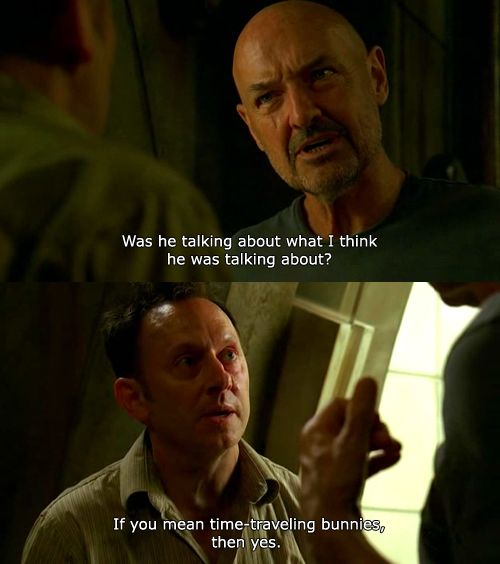 Favorite Ben Sarcastic Moment: John Locke: Was he talking about what I think he was talking? Ben Linus: If you mean time-traveling bunnies, then yes.  (via tinytigerlily)