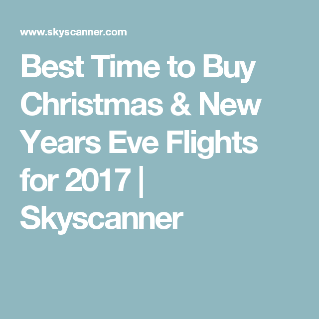 best time to buy christmas new years eve flights for 2017 skyscanner - Best Time To Buy Airline Tickets For Christmas