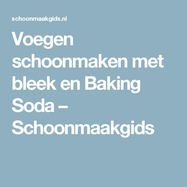 Voegen schoonmaken met bleek en Baking Soda – Schoonmaakgids | tip ...