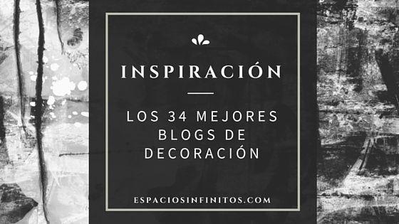 Te proponemos una selección de los mejores blogs de decoración españoles para que puedas inspirarte durante el verano. ¿Los conoces?