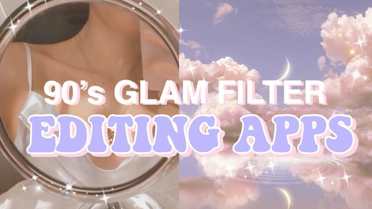 90 S Glam Filter Editing Apps Aesthetic Aesthetic Editing Apps Picture Editing Apps Good Photo Editing Apps