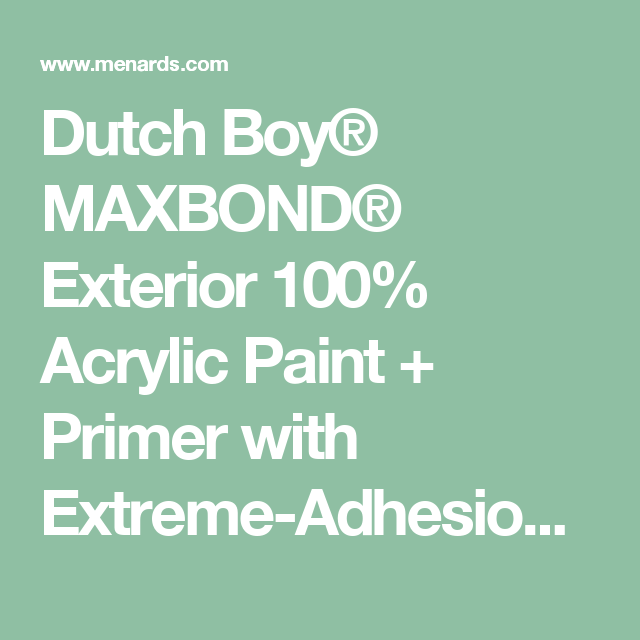 Dutch Boy® MAXBOND® Exterior 100% Acrylic Paint + Primer with ...