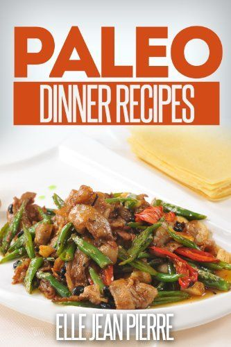 Paleo Dinner Recipes: Quick & Easy Paleo Dinner Recipes 4 Busy Moms & Dads.(Simple)Paleo Recipe Series) by Elle Jean Pierrre  @Amy Blandford.cm