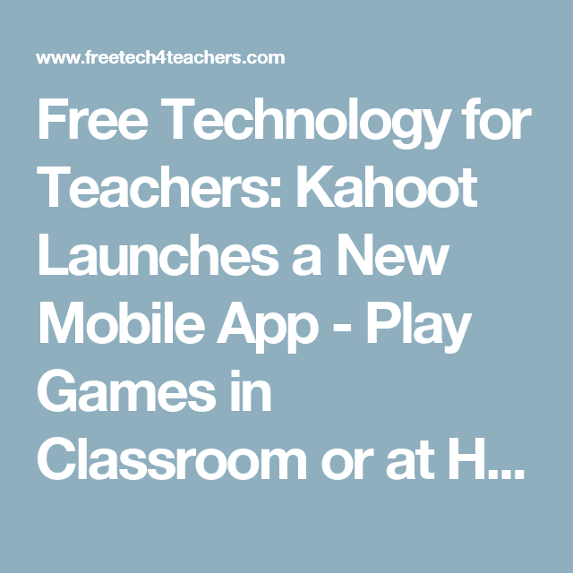 Kahoot Launches a New Mobile App Play Games in Classroom