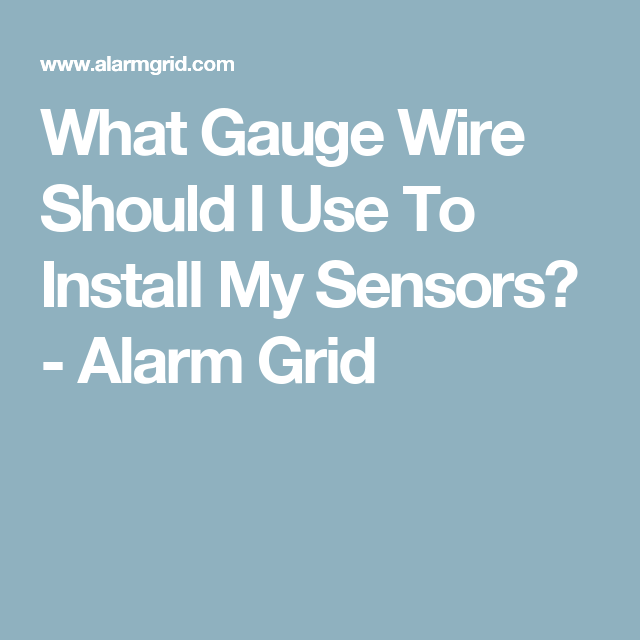 What Gauge Wire Should I Use To Install My Sensors? - Alarm Grid ...