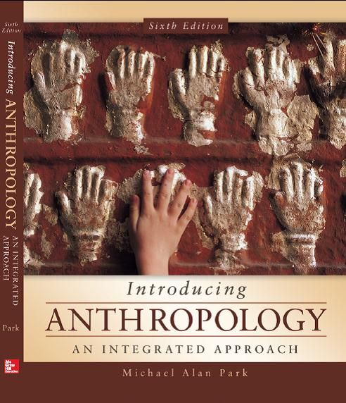 Park Introducing Anthropology An Integrated Approach 6th Edition Anthropology Anthropology Books Integrity