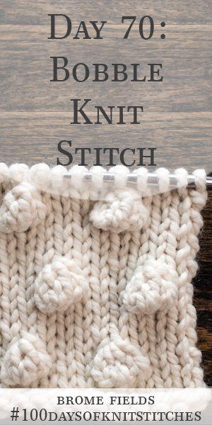 Day 70 : Bobble Knit Stitch : #100daysofknitstitches – Brome Fields