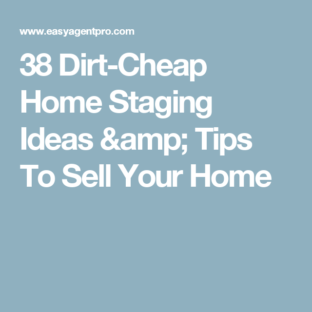 Dirt Cheap Home Staging Ideas Tips To Sell Your Home Sale