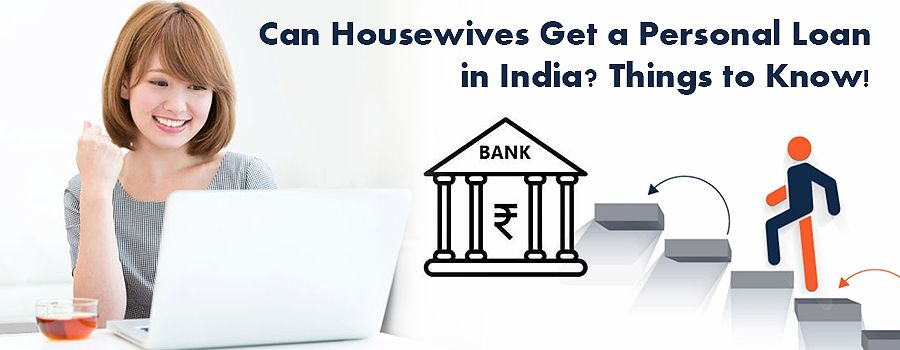Can Housewives Get Personalloan In India Things To Know Before Applying For The Personal Bank In The Banks You Need To K Personal Loans Things To Know Loan