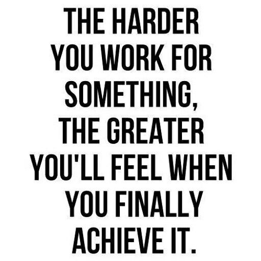 Thesis Quotes Hard Work: The Harder You Work For Something, The Greater You'll Feel