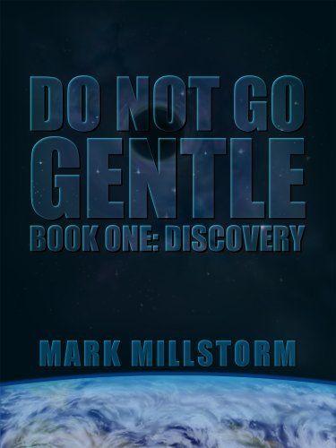 Do Not Go Gentle Book One: Discovery by Mark Millstorm, http://www.amazon.com/dp/B0067QX7OC/ref=cm_sw_r_pi_dp_3hvHqb14F04ZZ
