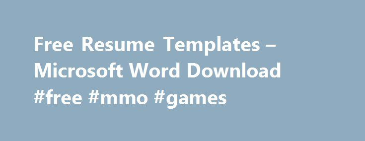 Free Resume Templates u2013 Microsoft Word Download #free #mmo #games - free resume template downloads for word