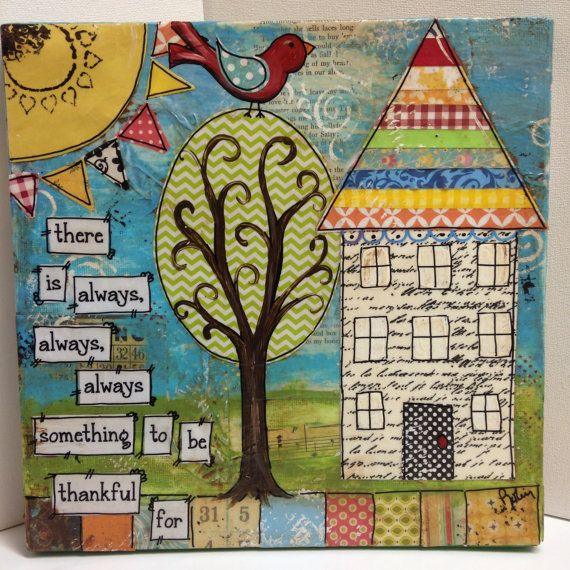 12x12 Mixed Media Canvas There Is Always Always Always Something To Be Thankful For House Mixed Media Canvas Happy Art Mixed Media Art Journaling