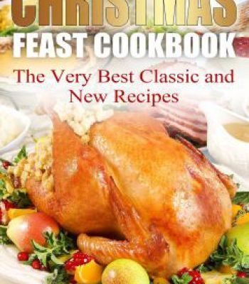 Christmas feast cookbook the very best classic and new recipes pdf christmas feast cookbook the very best classic and new recipes pdf forumfinder Gallery