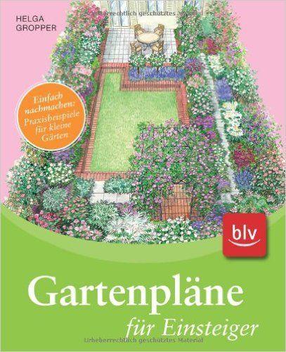 Gartenplane Fur Einsteiger Einfach Nachmachen Praxisbeispiele Fur Kleine Garten Amazon De Helga Gropper Bucher