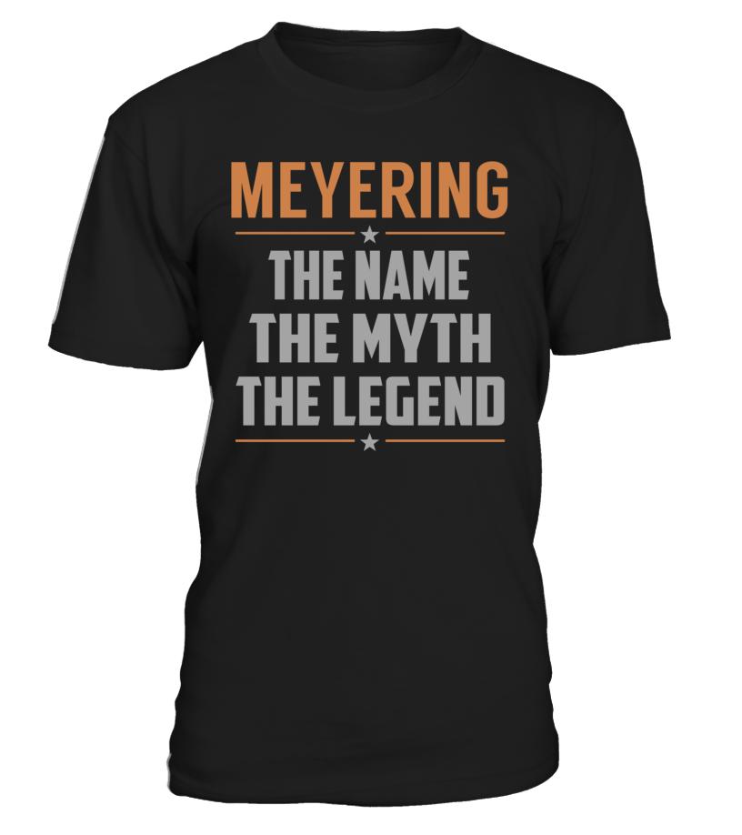 MEYERING The Name The Myth The Legend Last Name T-Shirt #Meyering