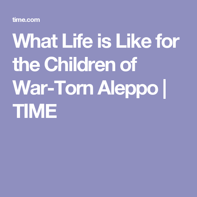 What Life is Like for the Children of War-Torn Aleppo | TIME