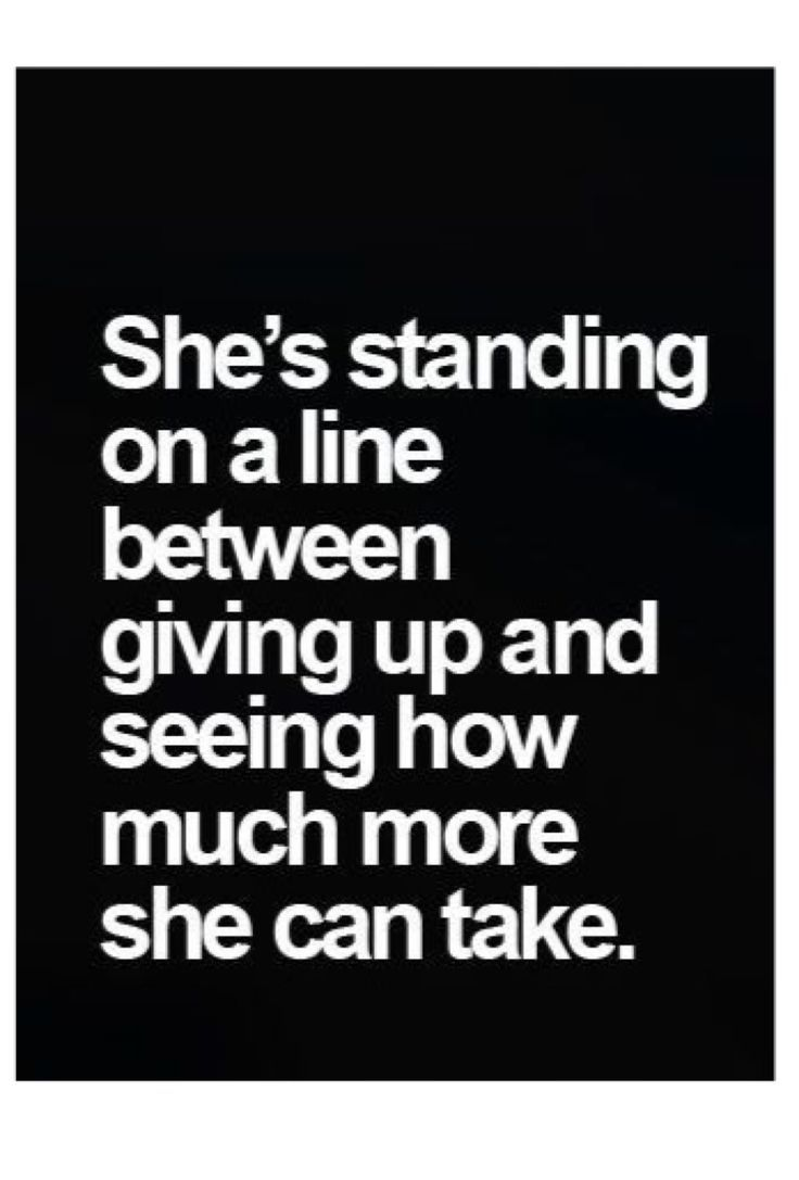 Life Line Quotes She's Standing On A Line Between Givibg Up And Seeing How Much
