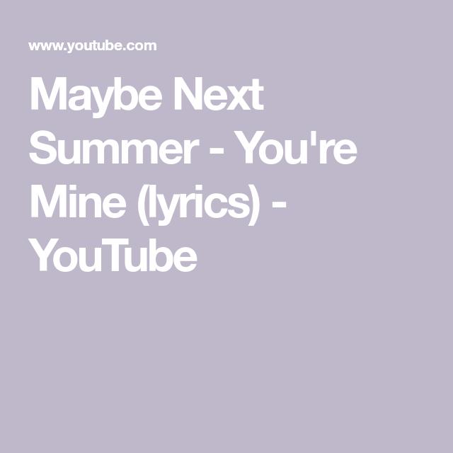 Maybe Next Summer - Youre Mine (lyrics) - YouTube | Youre