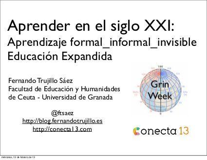 Aprender En El Siglo Xxi Aprendizaje Formal Informal Invisible Educación Expandida By Fernando Trujillo Via Slideshare Granada