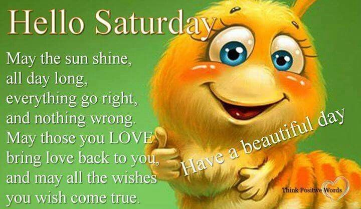 Have Beautiful Saturday Hello Saturday Have A Beautiful Day