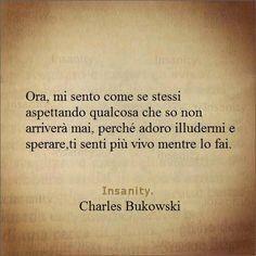 #citazioni #frasi #frasibelle #frasiamore #frasispeciali #pensiero #pensierieparole #pensieri #bukowski