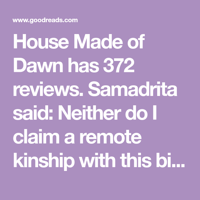 House Made Of Dawn Has 372 Reviews Samadrita Said Neither Do I Claim A Remote Kinship With This Bit Of Cultural Heritage And The Inheritance House Made Of Dawn