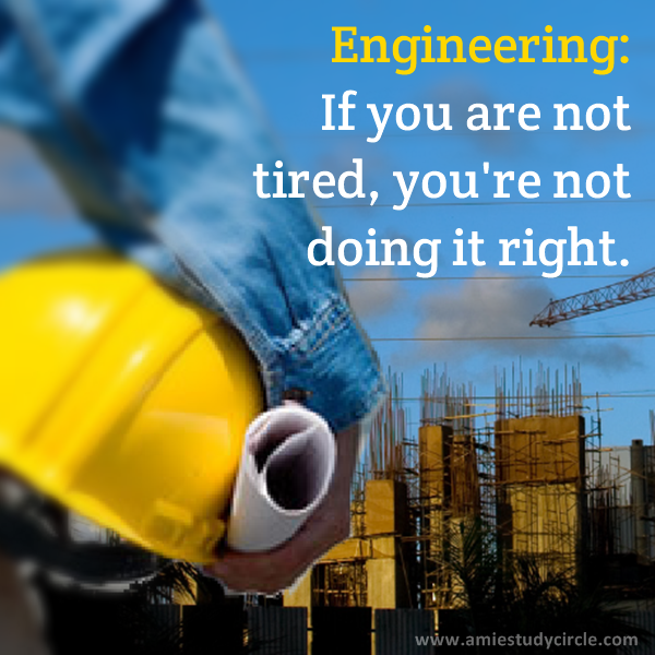 Engineering: If you are not tired, you're not doing it right