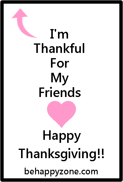 I am so thankful for all my friends. Happy Thanksgiving