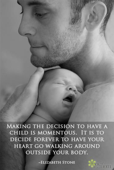 Making the decision to have a child is momentous. It is to decide forever to have your heart go walking around outside your body. - Elizabeth Stone. Www.coachadhd.com  Absolutely breathtaking.