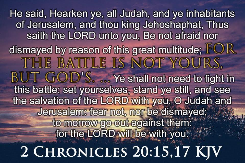 2 Chronicles 20:15,17 KJV He said, Hearken ye, all Judah, and ye