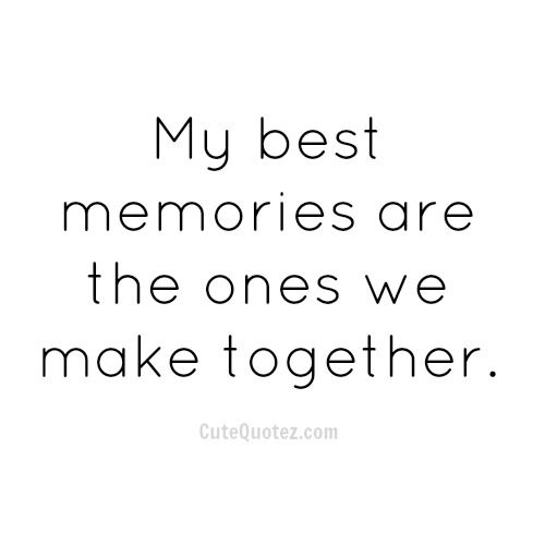 Beautiful Quotes Good Memories Quotes Sweet Quotes For Boyfriend Making Memories Quotes
