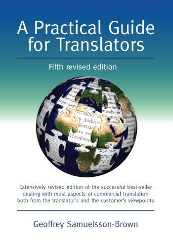 A Practical Guide for Translators (Topics in Translation) by Geoffrey Samuelsson-Brown. $10.96. 224 pages. Publisher: Channel View Publications; 5 edition (May 24, 2010). Author: Geoffrey Samuelsson-Brown