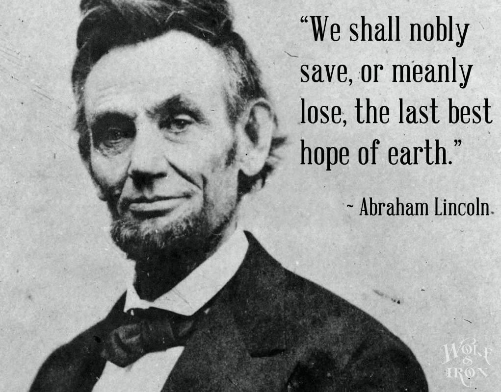 Abe Lincoln Quotes Awesome Famous Quotes Abraham Lincoln  The Last Best Hope Of Earth