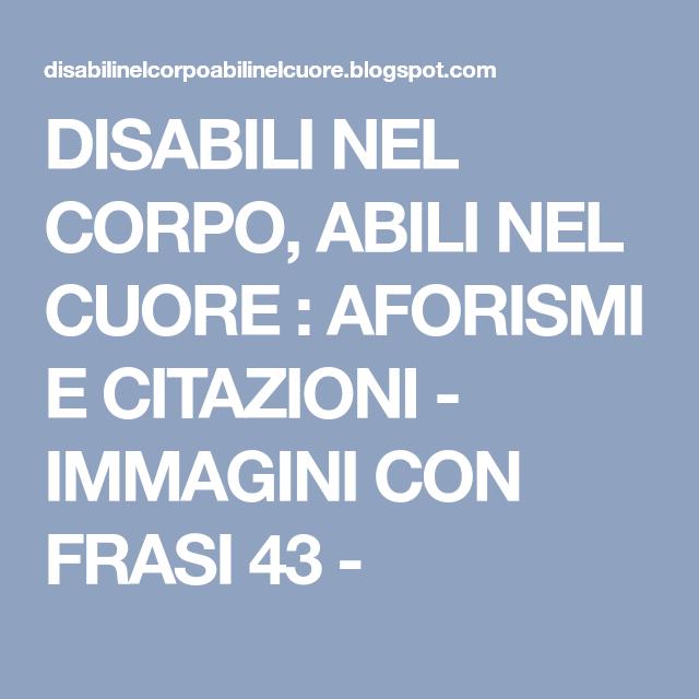Disabili Nel Corpo Abili Nel Cuore Aforismi E Citazioni