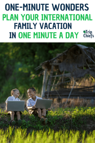 25 x One-Minute Travel Planning Tasks to get you there faster. Worried that planning an international vacation with kids will take up too much of your time? Check out these one minute wonders that will have you planning faster than you ever thought possible. - Trip Chiefs - family trips made easy #travelwithkids #familytravel #familyvacation #familytraveltips #travelwithkidsinternational #traveltips