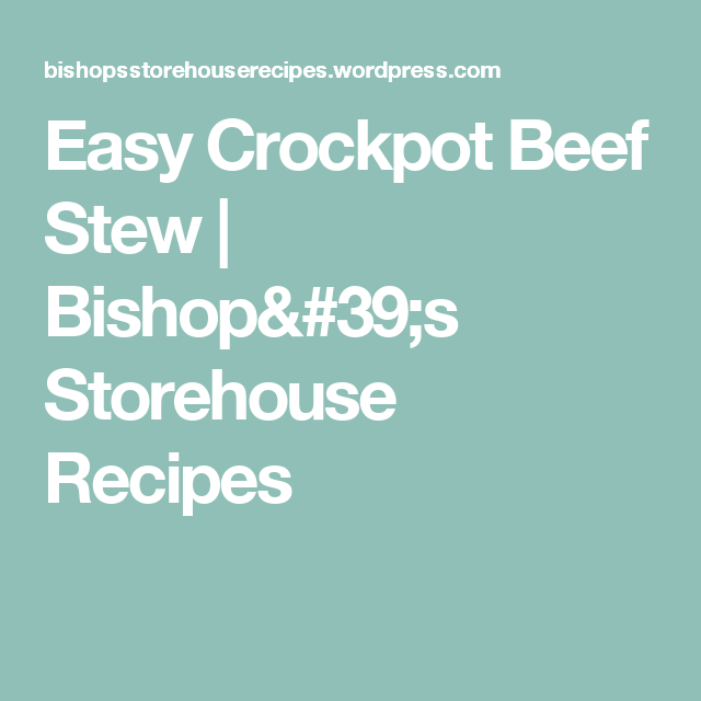 Easy Crockpot Beef Stew | Bishop's Storehouse Recipes